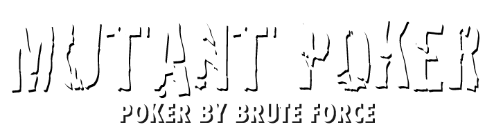 MUTANT POKER: POKER BY BRUTE FORCE